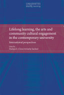 Lifelong learning, the arts and community cultural engagement in the contemporary university : international perspectives /