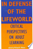 In defense of the lifeworld : critical perspectives on adult learning /