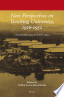 New perspectives on Yenching University, 1916-1952 : a liberal education for a new China /