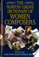 The Norton/Grove dictionary of women composers /
