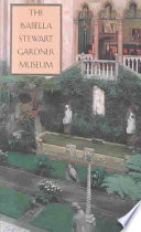 The Isabella Stewart Gardner Museum : a companion guide and history /