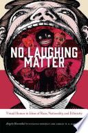 No laughing matter : visual humor in ideas of race, nationality, and ethnicity /