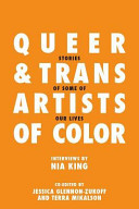 Queer and trans artists of color : stories of some of our lives /