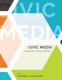 Civic media : technology, design, practice /