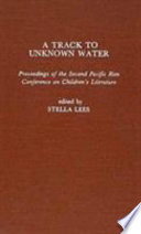 A track to unknown water : proceedings of the Second Pacific Rim Conference on Children's Literature /