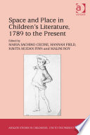 Space and place in children's literature, 1789 to the present /