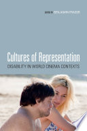 Cultures of representation : disability in world cinema contexts /