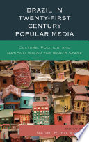 Brazil in twenty-first century popular media : culture, politics, and nationalism on the world stage /