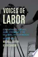 Voices of Labor Creativity, Craft, and Conflict in Global Hollywood /