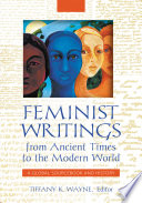 Feminist writings from ancient times to the modern world : a global sourcebook and history /
