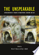The unspeakable : representations of trauma in Francophone literature and art /