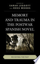 Memory and trauma in the postwar Spanish novel : revisiting the past /