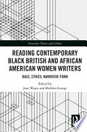 Reading contemporary Black British and African American women writers : race, ethics, narrative form /