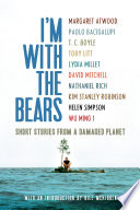 I'm with the bears : [short stories from a damaged planet] /