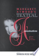 Margaret Atwood's textual assassinations : recent poetry and fiction /