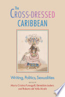 The cross-dressed Caribbean : writing, politics, sexualities /