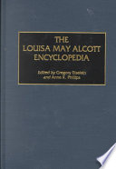 The Louisa May Alcott encyclopedia / edited by Gregory Eiselein and Anne K. Phillips ; foreword by Madeleine B. Stern.