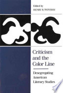Criticism and the color line : desegregating American literary studies /
