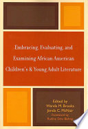 Embracing, evaluating, and examining African American children's and young adult literature /