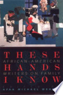 These hands I know : African-American writers on family /