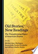 Old stories, new readings : the transforming power of American drama /