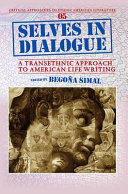 Selves in dialogue : a transethnic approach to American life writing /