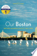 Our Boston : writers celebrate the city they love /