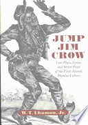 Jump Jim Crow : lost plays, lyrics, and street prose of the first Atlantic popular culture /