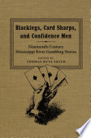Blacklegs, card sharps, and confidence men : nineteenth-century Mississippi River gambling stories /