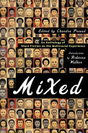 Mixed : an anthology of short fiction on the multiracial experience /
