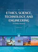 Ethics, science, technology, and engineering : a global resource /