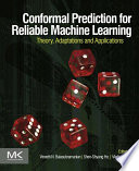 Conformal prediction for reliable machine learning theory, adaptations and applications /