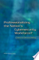 Professionalizing the nation's cybersecurity workforce? : criteria for decision-making /