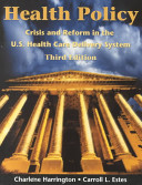 Health policy : crisis and reform in the U.S. health care delivery system /