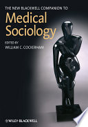 The new Blackwell companion to medical sociology /