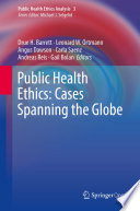 Public health ethics : cases spanning the globe /