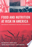 Food and nutrition at risk in America : food insecurity, biotechnology, food safety, and bioterrorism /