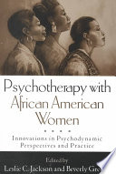 Psychotherapy with African American women : innovations in psychodynamic perspectives and practice /