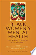 Black women's mental health : balancing strength and vulnerability /