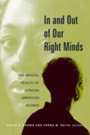 In and out of our right minds : the mental health of African American women /