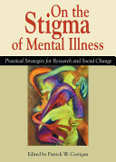 On the stigma of mental illness : practical strategies for research and social change /