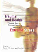 Trauma and health : physical health consequences of exposure to extreme stress /
