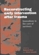 Reconstructing early intervention after trauma : innovations in the care of survivors /