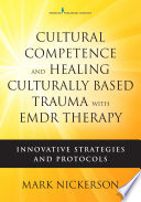 Cultural competence and healing culturally-based trauma with EMDR therapy : innovative strategies and protocols /