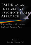 EMDR as an integrative psychotherapy approach : experts of diverse orientations explore the paradigm prism /