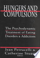 Hungers and compulsions : the psychodynamic treatment of eating disorders and addictions /