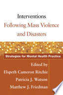 Interventions following mass violence and disasters : strategies for mental health practice /