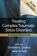 Treating complex traumatic stress disorders : an evidence-based guide /