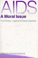 AIDS, a moral issue : the ethical, legal, and social aspects /