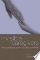 Invisible caregivers : older adults raising children in the wake of HIV/AIDS /
